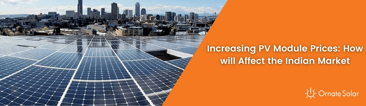 Increasing PV Module Prices: How will Affect the Indian Market